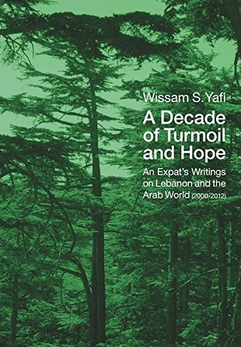 9783944596020: A Decade of Turmoil and Hope: An Expat's Writings on Lebanon and the Arab World (2000-2012)