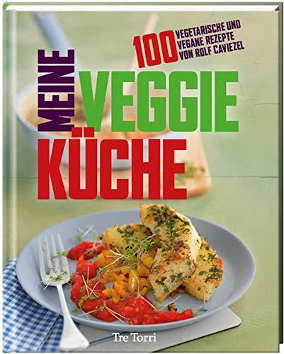 9783944628196: Meine Veggie-Küche: 100 Rezepte von Rolf Caviezel ...