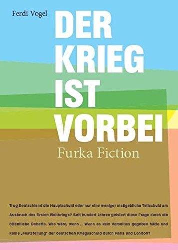 Der Krieg ist vorbei : Furka Fiction.: Vogel, Ferdi: