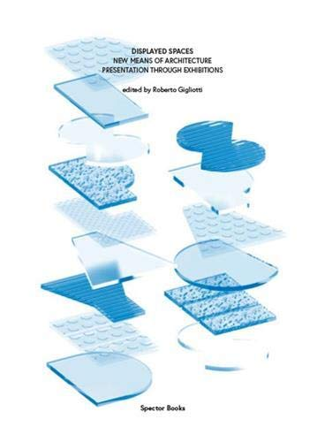 9783944669694: Displayed Spaces: New Means Of Architecture Presentation Through Exhibitions