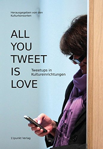 9783944762142: All You Tweet is Love: Tweetups in Kultureinrichtungen (German Edition)