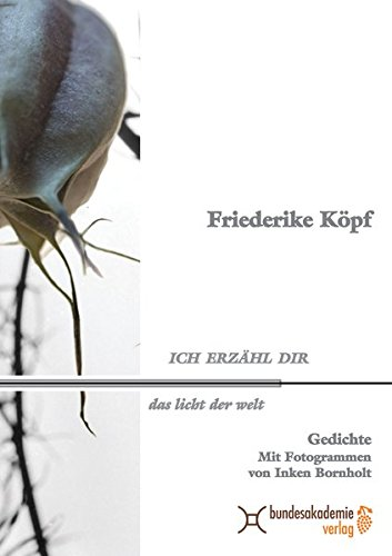 Ich erzähl dir das Licht der Welt : Gedichte, Mit Fotogrammen von Inken Bornholt: Friederike ...