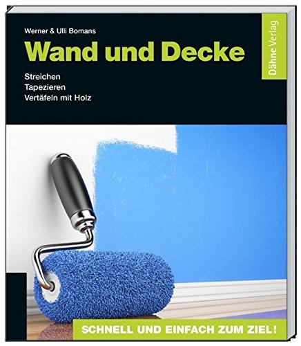 9783944821009: Wand Und Decke: Streichen   Tapezieren   Vertäfeln Mit Holz