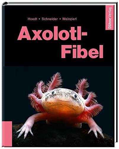 9783944821153: Axolotl-Fibel: Ein Exot erobert unsere Aquarien