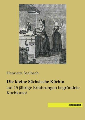 9783944822297: Die kleine Saechsische Koechin: auf 15 jaehrige Erfahrungen begruendete Kochkunst
