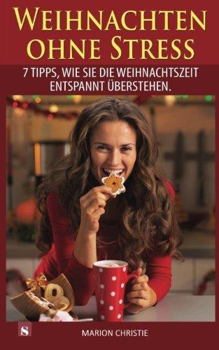 9783944838380: Weihnachten ohne Stress: 7 Tipps, wie Sie die Weihnachtszeit entspannt überstehen. (German Edition)