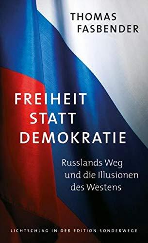 9783944872063: Freiheit statt Demokratie: Russlands Weg und die Illusionen des Westens