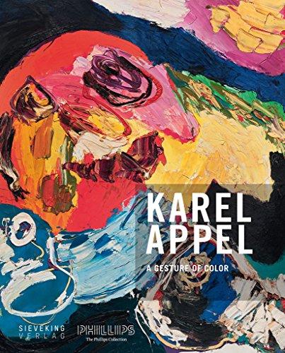 A Gesture of Color: Karel Appel. Paintings and Sculptures, 1947 2004: Appel, Karel