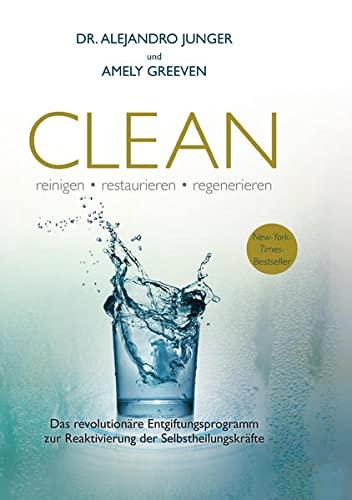 Clean: reinigen – restaurieren – regenerieren. Das: Dr. Alejandro Junger