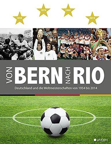 9783945136140: Von Bern nach Rio: Deutschland und die Weltmeisterschaften von 1954 bis 2014