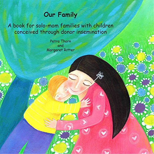 9783945275184: Our Family. A book for solo-mom families with children conceived through donor insemination. (Order the eBook version NOW at efamart.de)