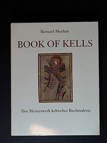 Book of Kells. Das Meisterwerk keltischer Buchmalerei.: Bernard Meehan: