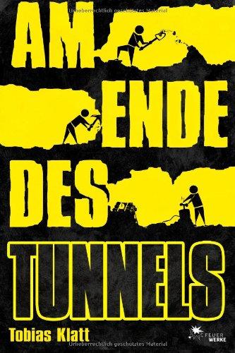 9783945362013: Am Ende des Tunnels: Der Roman zum Steglitz-Coup