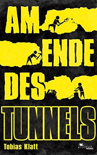 9783945362020: Am Ende des Tunnels: Der Roman zum Steglitz-Coup