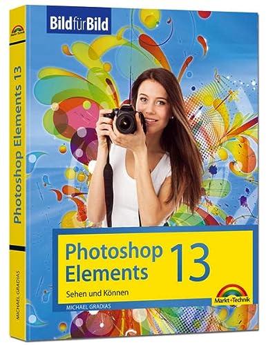 9783945384329: Photoshop Elements 13 - Bild für Bild erklärt: Sehen und Können