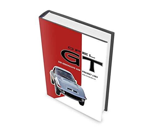 9783945397008: OPEL GT: Die Geschichte von Projekt 1484