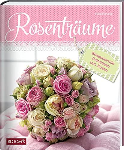 9783945429495: Rosenträume: Bezaubernde Dekoideen Mit Rosen