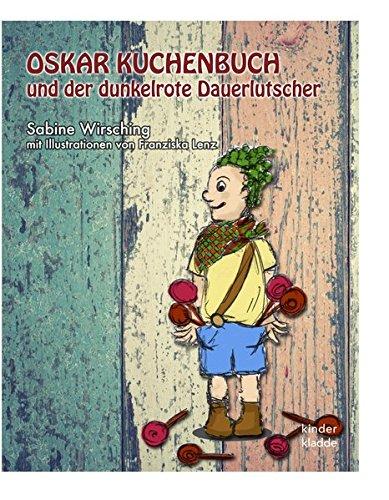 Oskar Kuchenbuch und der dunkelrote Dauerlutscher: Sabine Wirsching