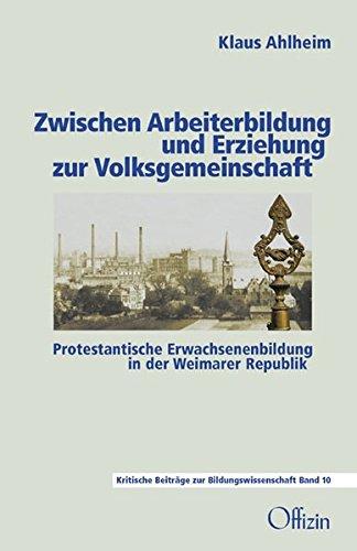 9783945447031: Zwischen Arbeiterbildung und Erziehung zur Volksgemeinschaft: Protestantische Erwachsenenbildung in der Weimarer Republik