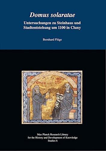 Domus solaratae - Untersuchungen zu Steinhaus und Stadtentstehung um 1100 in Cluny: Max Planck ...