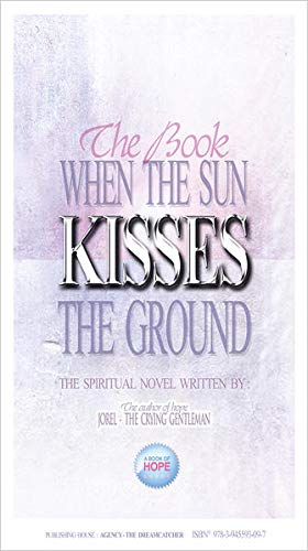 9783945593097: When the sun kisses the ground ...: a book of hope from the author of hope: JOREL - THE CRYING GENTLEMAN