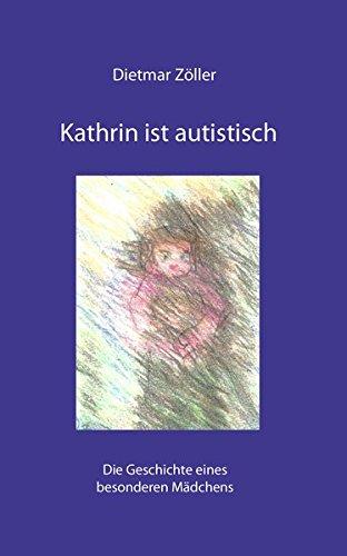 9783945668122: Kathrin ist autistisch: Die Geschichte eines besonderen Mädchens
