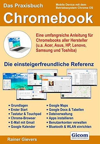 9783945680049: Das Praxisbuch Chromebook - eine umfangreiche Anleitung für Chromebooks aller Hersteller (u.a. Acer, Asus, HP, Lenovo, Samsung und Toshiba)