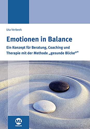 Emotionen in Balance: Ein Konzept zur Beratung, Coaching und Therapie mit der Methode Gesunde ...