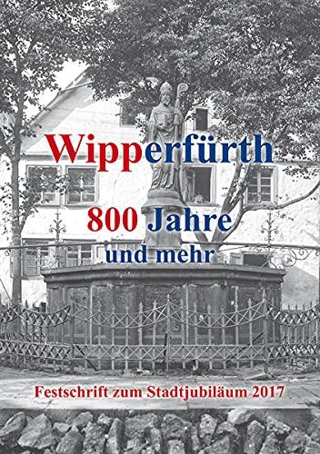 Wipperfürth: 800 Jahre und mehr - Festschrift: Ursula Haak-Pilger; Hermann