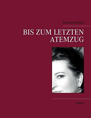 Bis zum letzten Atemzug (German Edition): Kablitz, Susanne