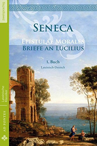 9783945924013: Briefe an Lucilius / Epistulae morales (Lateinisch / Deutsch): 1. Buch