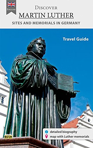 9783945974025: Discover Martin Luther - Travel Guide: A travel guide to the most significant sites in the life of the Reformer in Germany