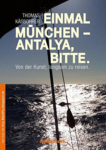 9783946014270: Einmal München - Antalya, bitte.: Von Der Kunst, Langsam Zu Reisen