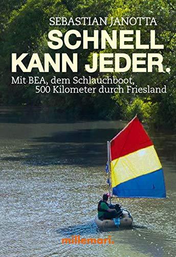 9783946014614: Schnell kann jeder.: Mit BEA, dem Schlauchboot, 500 Kilometer durch Friesland.