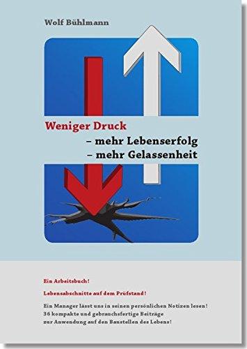 9783946030447: Weniger Druck - mehr Lebenserfolg - mehr Gelassenheit: Ein Arbeitsbuch! Lebensabschnitte auf dem Prüfstand!