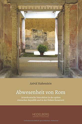 9783946054009: Abwesenheit von Rom: Aristokratische Interaktion in der späten römischen Republik und in der frühen Kaiserzeit