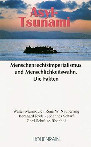 Asyl-Tsunami: Menschenrechtsimperialismus und Menschlichkeitswahn. Die Fakten: Bernhard Rode, Walter