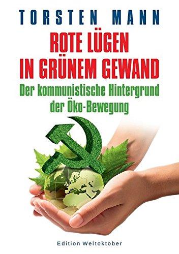 9783946168058: Rote L�gen in gr�nem Gewand: Der kommunistische Hintergrund der �ko-Bewegung