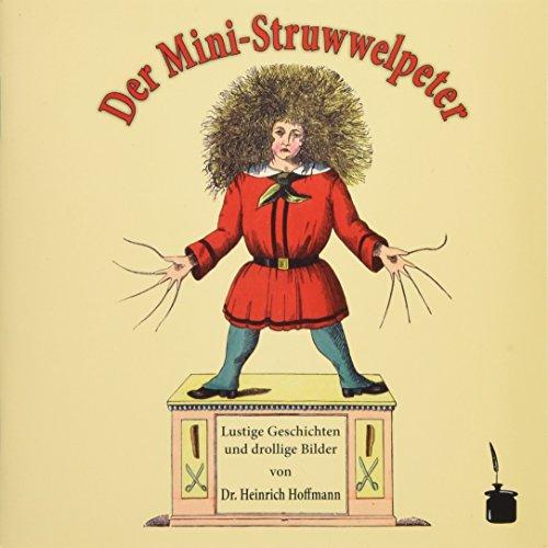 Der Mini-Struwwelpeter: Lustige Geschichten und drollige Bilder: Heinrich Hoffmann