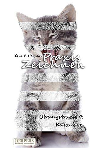 Praxis Zeichnen - Übungsbuch 9: Kätzchen: Volume 9: York P. Herpers