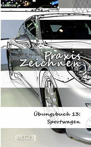 9783946268086: Praxis Zeichnen - �bungsbuch 13: Sportwagen: Volume 13