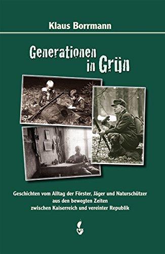9783946324065: Generationen in Grün: Geschichten vom Alltag der Förster, Jäger und Naturschützer aus den bewegten Zeiten zwischen Kaiserreich und vereinter Republik