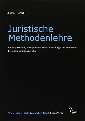 Juristische Methodenlehre: Rechtsgeschichte, Auslegung und Rechtsfortbildung -: Michael Jaensch