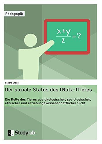 9783946458616: Der soziale Status des (Nutz-)Tieres. Die Rolle des Tieres aus ökologischer, soziologischer, ethischer und erziehungswissenschaftlicher Sicht