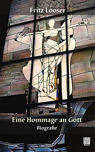 Eine Hommage an Gott: Biografie: Looser, Fritz