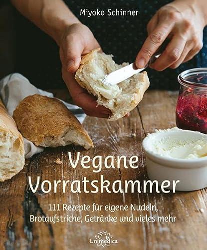 Vegane Vorratskammer: 111 Rezepte für eigene Nudeln, Brotaufstriche, Getränke und vieles ...