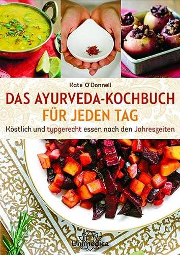 DAS AYURVEDA-KOCHBUCH FÜR JEDEN TAG : Köstlich und typgerecht essen nach den Jahreszeiten - Kate O'Donnell
