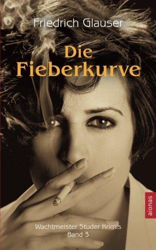 9783946571223: Die Fieberkurve: (aionas krimi): Volume 3 (Wachtmeister Studer Krimis)