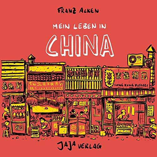 Mein Leben in China: Alken, Franz