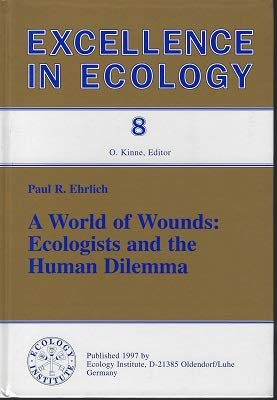 A World of Wounds:Ecologists and the Human: Paul R Ehrlich
